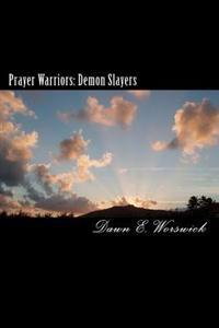 Prayer Warriors: Demon Slayers: A Human Trafficking and Sexual Abuse Abolition Series Book 2