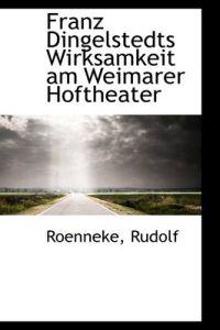 Franz Dingelstedts Wirksamkeit Am Weimarer Hoftheater
