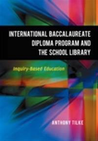 International Baccalaureate Diploma Program and the School Library: Inquiry-Based Education