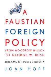 Faustian Foreign Policy from Woodrow Wilson to George W. Bush