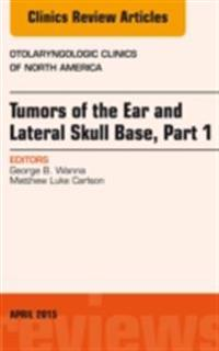 Tumors of the Ear and Lateral Skull Base: Part 1, An Issue of Otolaryngologic Clinics of North America, E-Book