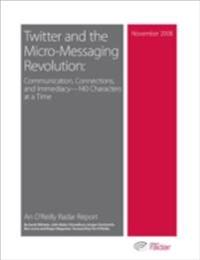 Twitter and the Micro-Messaging Revolution: Communication, Connections, and Immediacy--140 Characters at a Time