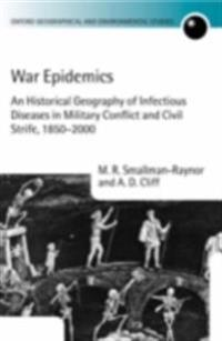 War Epidemics: An Historical Geography of Infectious Diseases in Military Conflict and Civil Strife, 1850-2000