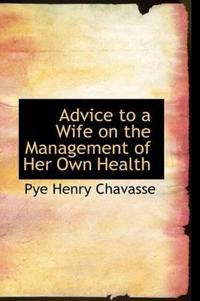 Advice to a Wife on the Management of Her Own Health