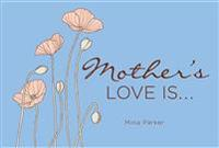 Mother's Love Is...