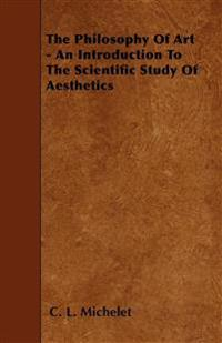 The Philosophy Of Art - An Introduction To The Scientific Study Of Aesthetics
