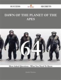 Dawn of the Planet of the Apes 64 Success Secrets - 64 Most Asked Questions On Dawn of the Planet of the Apes - What You Need To Know