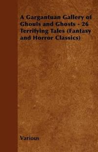 A Gargantuan Gallery of Ghouls and Ghosts - 26 Terrifying Tales (Fantasy and Horror Classics)