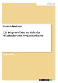 Die Subprime-Krise Aus Sicht Der OEsterreichischen Konjunkturtheorie
