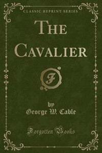 The Cavalier (Classic Reprint)
