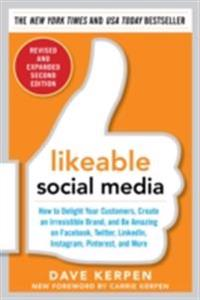 Likeable Social Media, Revised and Expanded: How to Delight Your Customers, Create an Irresistible Brand, and Be Amazing on Facebook, Twitter, LinkedIn,