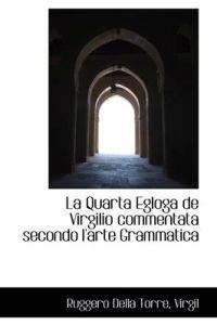 La Quarta Egloga de Virgilio Commentata Secondo L'Arte Grammatica