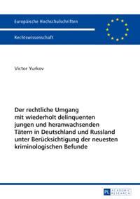 Der rechtliche Umgang mit wiederholt delinquenten jungen und heranwachsenden Taetern in Deutschland und Russland unter Beruecksichtigung der neuesten kriminologischen Befunde