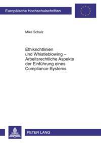Ethikrichtlinien und Whistleblowing - Arbeitsrechtliche Aspekte der Einfuehrung eines Compliance-Systems