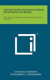 United States Manufacturing Investment in Brazil: The Impact of Brazilian Government Policies, 1946-1960