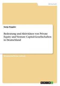 Bedeutung Und Aktivitaten Von Private Equity Und Venture Capital-Gesellschaften in Deutschland