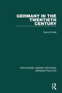 Germany in the Twentieth Century (RLE: German Politics)