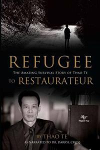 Refugee to Restaurateur: The Amazing Survival Story of Thao Te