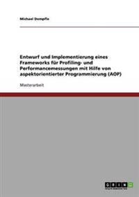 Entwurf Und Implementierung Eines Frameworks Fur Profiling- Und Performancemessungen Mit Hilfe Von Aspektorientierter Programmierung (Aop)