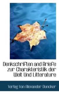 Denkschriften and Briefe Zur Charakteristilk Der Welt Und Litterature