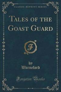 Tales of the Goast Guard (Classic Reprint)
