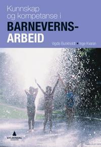 Kunnskap og kompetanse i barnevernsarbeid - Vigdis Bunkholdt, Inge Kvaran | Ridgeroadrun.org