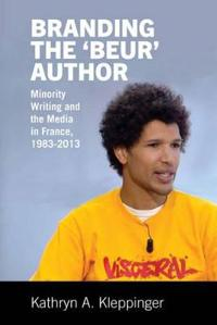 Branding the 'Beur' Author: Minority Writing and the Media in France