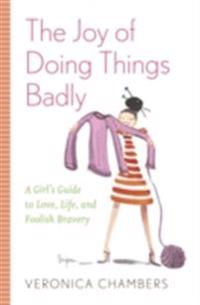 Joy of Doing Things Badly