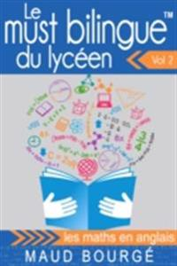 Le must bilingue(TM) du lyceen Vol. 2 - les maths en anglais
