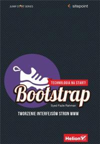 Bootstrap. Tworzenie interfejsow stron WWW. Technologia na start!