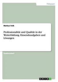 Professionalität und Qualität in der Weiterbildung. Einsendeaufgaben und Lösungen