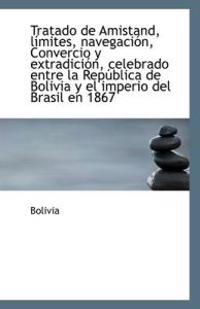 Tratado de Amistand, Limites, Navegacion, Convercio y Extradicion, Celebrado Entre La Republica de B