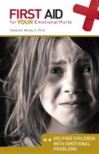 Helping Children with Emotional Problems: First Aid for Your Emotional Hurts