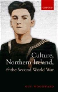 Culture, Northern Ireland, and the Second World War