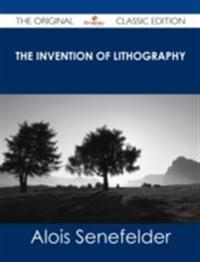 Invention of Lithography - The Original Classic Edition