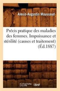 Pr�cis Pratique Des Maladies Des Femmes. Impuissance Et St�rilit� (Causes Et Traitement), (�d.1887)