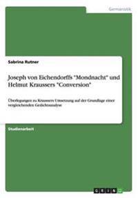 """Joseph von Eichendorffs """"Mondnacht"""" und Helmut Kraussers """"Conversion"""""""