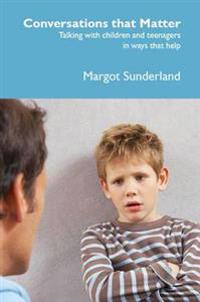 Conversations that matter - talking with children and teenagers in ways tha