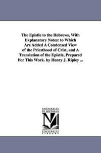 The Epistle to the Hebrews, With Explanatory Notes