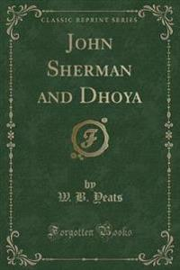 John Sherman and Dhoya (Classic Reprint)