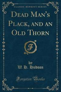 Dead Man's Plack, and an Old Thorn (Classic Reprint)