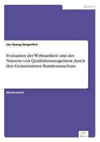 Evaluation Der Wirksamkeit Und Des Nutzens Von Qualitatsmanagement Durch Den Gemeinsamen Bundesausschuss