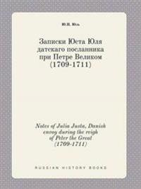 Notes of Julia Justa, Danish Envoy During the Reigh of Peter the Great (1709-1711)