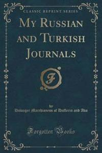 My Russian and Turkish Journals (Classic Reprint)