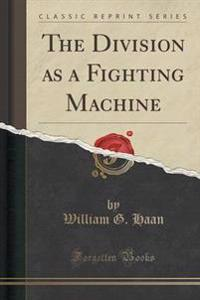 The Division as a Fighting Machine (Classic Reprint)