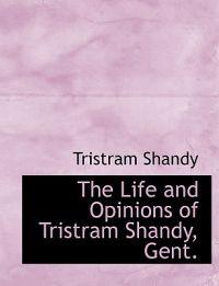The Life and Opinions of Tristram Shandy, Gent.