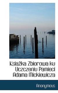 Ksia Ka Zbiorowa Ku Uczczeniu Pamieci Adama Mickiewicza
