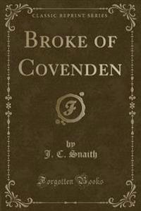 Broke of Covenden (Classic Reprint)