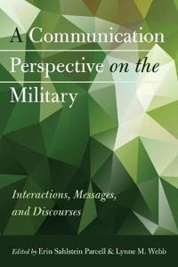 A Communication Perspective on the Military: Interactions, Messages, and Discourses