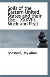 Soils of the Eastern United States and their Use-- XXXVIII. Muck and Peat